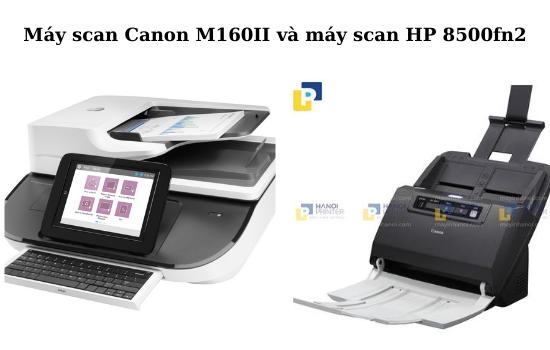 Máy scan Canon m160II và máy scan HP 8500fn2