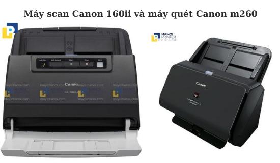 Nên lựa chọn máy scan Canon 160ii hay máy quét Canon dr-M260?